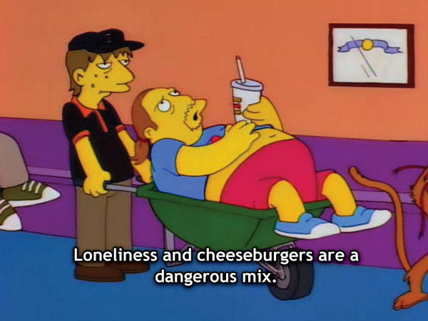 Loneliness and Cheeseburgers